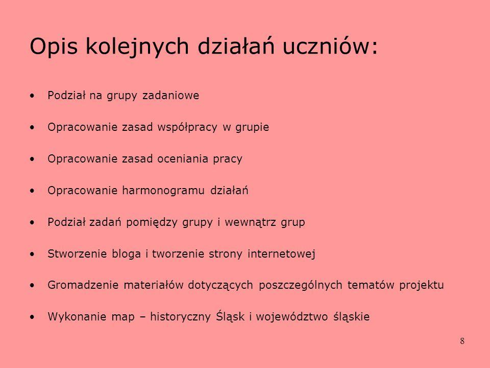 8 Opis kolejnych działań uczniów: Podział na grupy zadaniowe Opracowanie zasad współpracy w grupie Opracowanie zasad oceniania pracy Opracowanie harmo