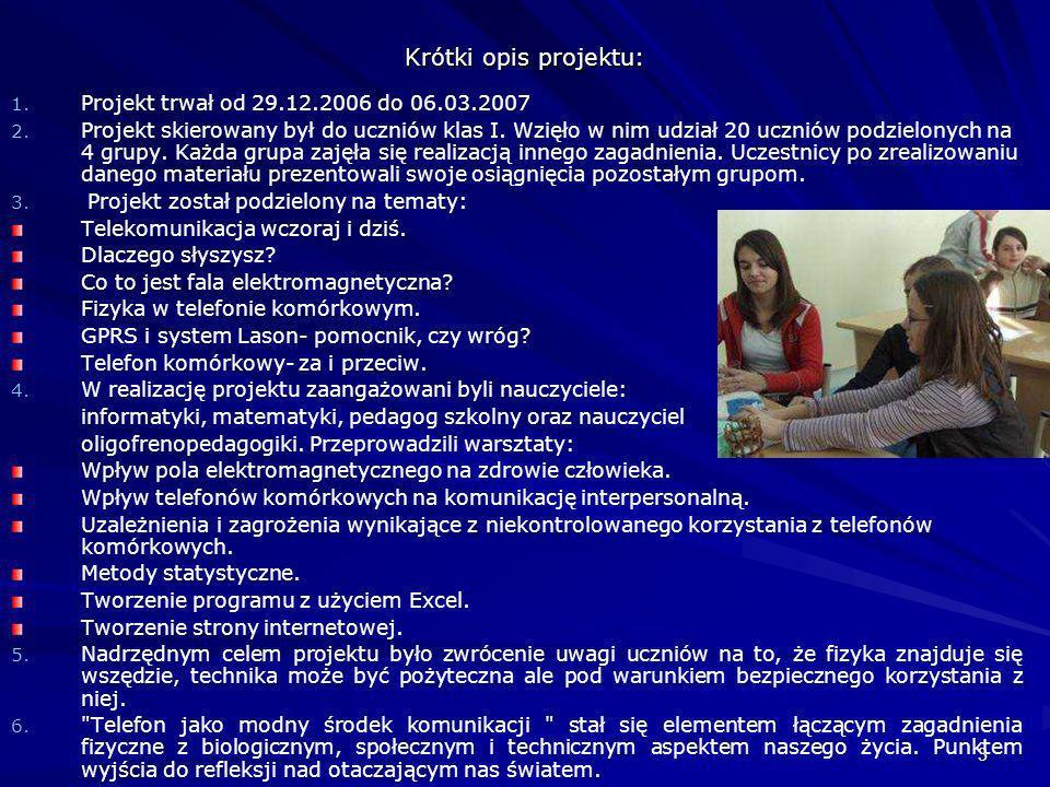 3 1. 1. Projekt trwał od 29.12.2006 do 06.03.2007 2. 2. Projekt skierowany był do uczniów klas I. Wzięło w nim udział 20 uczniów podzielonych na 4 gru