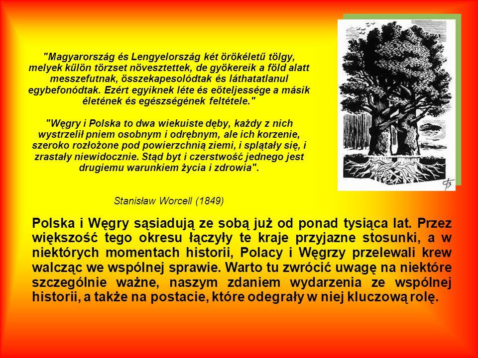 Magyarország és Lengyelország két örökéletű tölgy, melyek külön törzset növesztettek, de gyökereik a föld alatt messzefutnak, összekapesolódtak és láthatatlanul egybefonódtak.