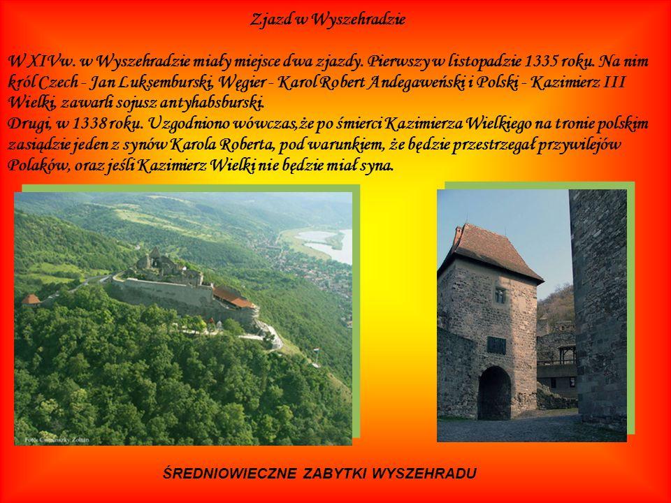 Zjazd w Wyszehradzie W XIVw. w Wyszehradzie miały miejsce dwa zjazdy. Pierwszy w listopadzie 1335 roku. Na nim król Czech - Jan Luksemburski, Węgier -