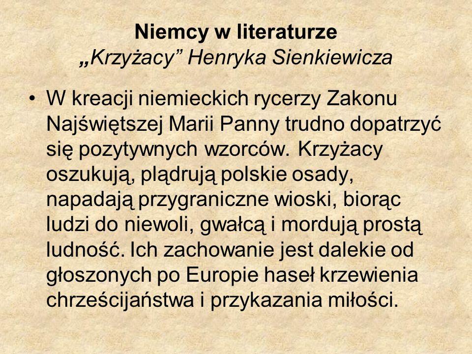 Niemcy w literaturzeKrzyżacy Henryka Sienkiewicza W kreacji niemieckich rycerzy Zakonu Najświętszej Marii Panny trudno dopatrzyć się pozytywnych wzorc