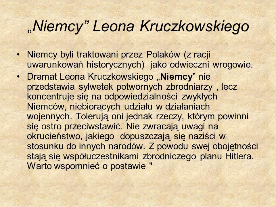 Niemcy Leona Kruczkowskiego Niemcy byli traktowani przez Polaków (z racji uwarunkowań historycznych) jako odwieczni wrogowie. Dramat Leona Kruczkowski
