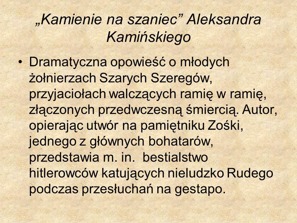 Kamienie na szaniec Aleksandra Kamińskiego Dramatyczna opowieść o młodych żołnierzach Szarych Szeregów, przyjaciołach walczących ramię w ramię, złączo