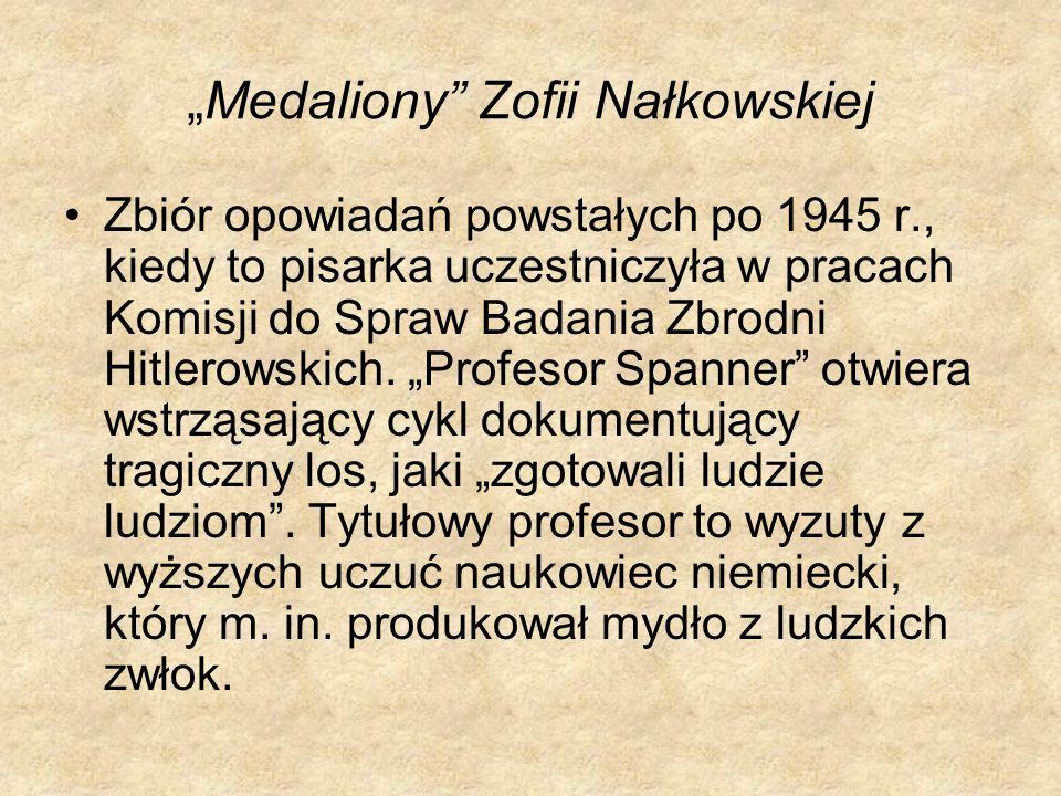 Medaliony Zofii Nałkowskiej Zbiór opowiadań powstałych po 1945 r., kiedy to pisarka uczestniczyła w pracach Komisji do Spraw Badania Zbrodni Hitlerows