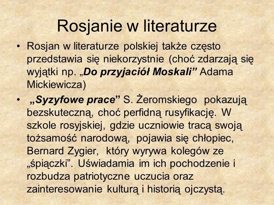 Rosjanie w literaturze Rosjan w literaturze polskiej także często przedstawia się niekorzystnie (choć zdarzają się wyjątki np. Do przyjaciół Moskali A