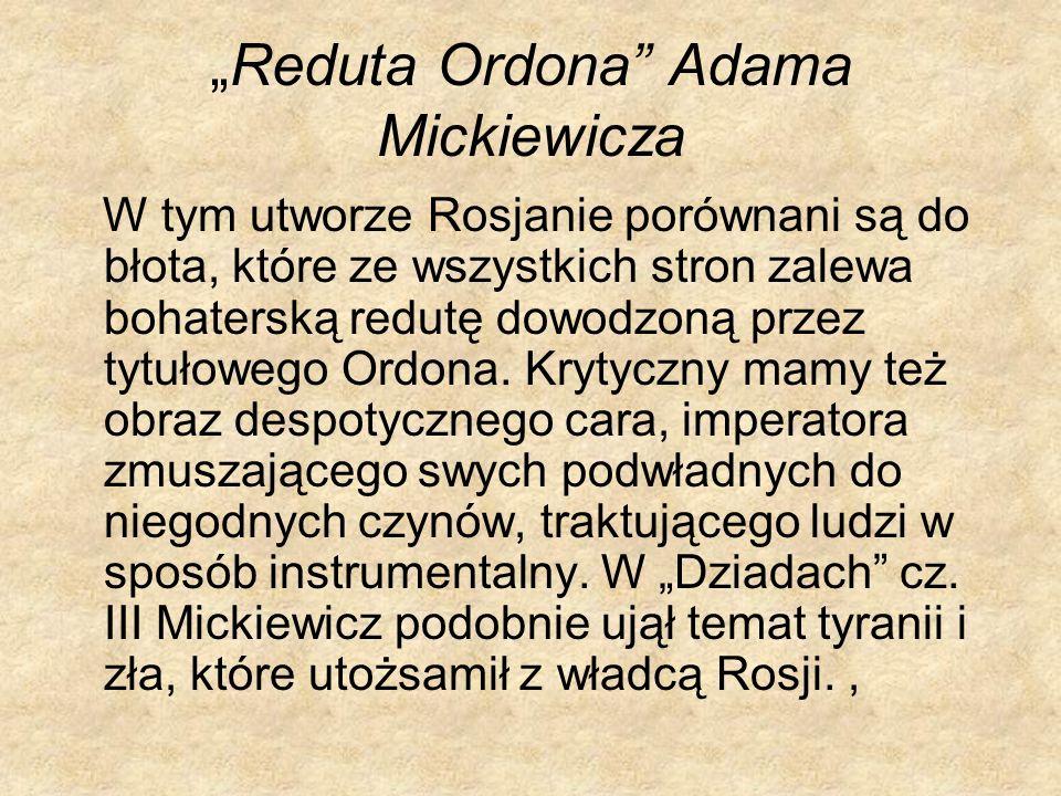 Reduta Ordona Adama Mickiewicza W tym utworze Rosjanie porównani są do błota, które ze wszystkich stron zalewa bohaterską redutę dowodzoną przez tytuł