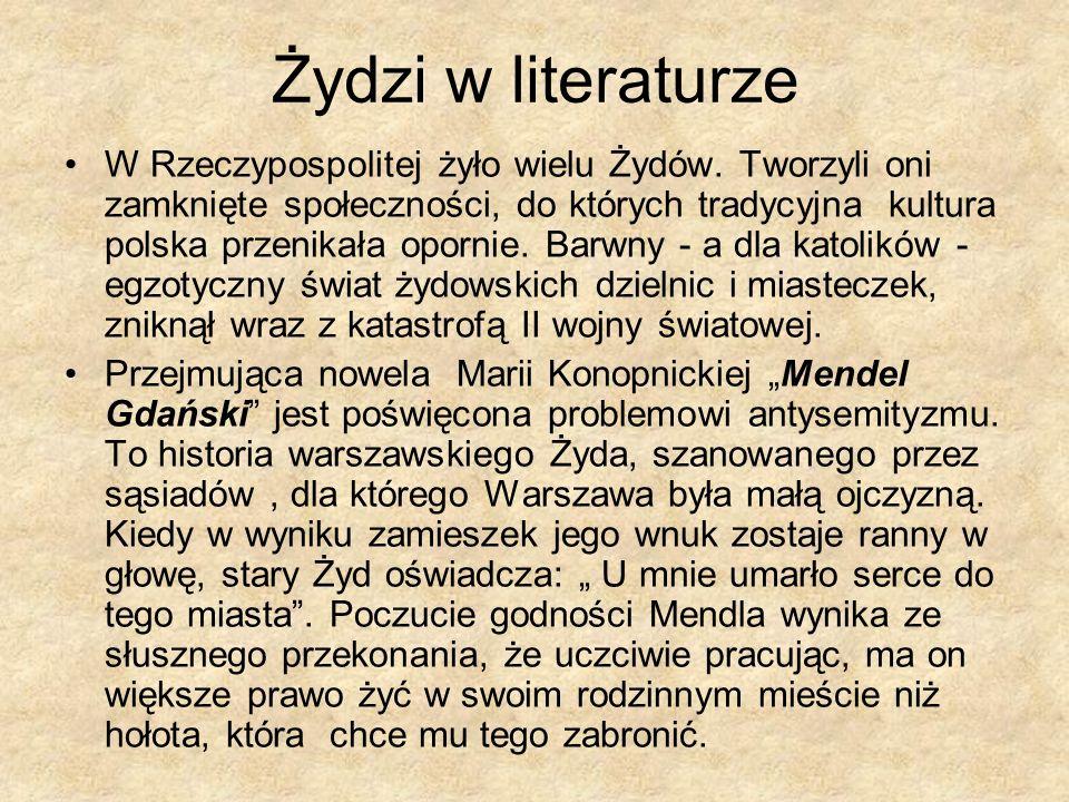 Żydzi w literaturze W Rzeczypospolitej żyło wielu Żydów. Tworzyli oni zamknięte społeczności, do których tradycyjna kultura polska przenikała opornie.