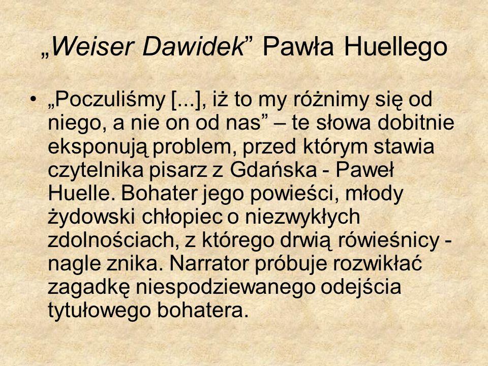 Weiser Dawidek Pawła Huellego Poczuliśmy [...], iż to my różnimy się od niego, a nie on od nas – te słowa dobitnie eksponują problem, przed którym sta