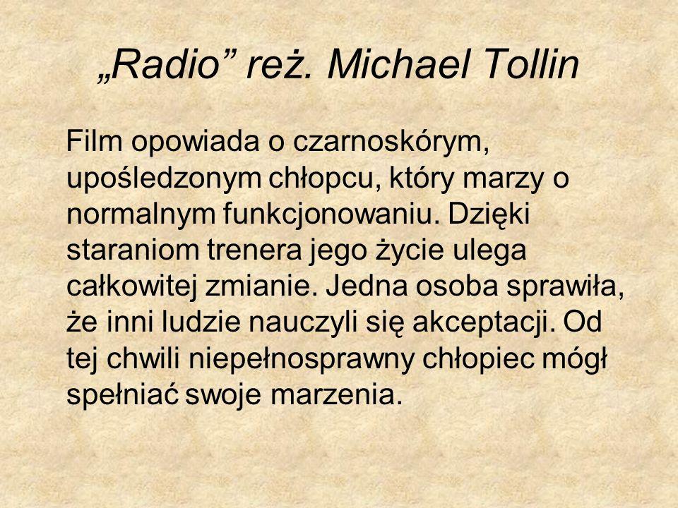 Radio reż. Michael Tollin Film opowiada o czarnoskórym, upośledzonym chłopcu, który marzy o normalnym funkcjonowaniu. Dzięki staraniom trenera jego ży