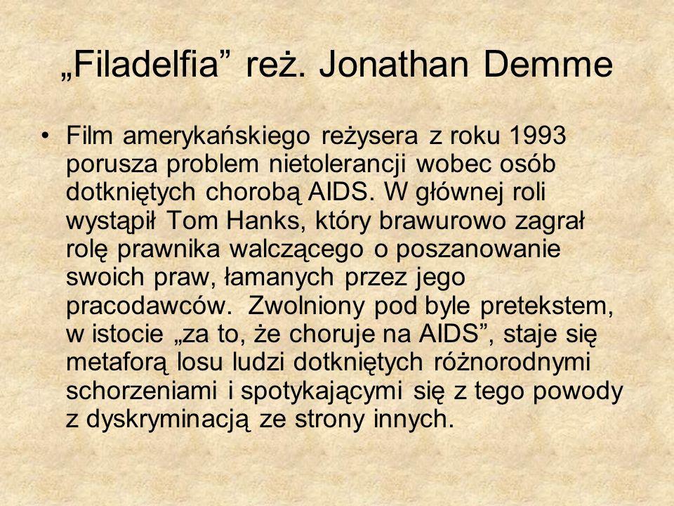 Filadelfia reż. Jonathan Demme Film amerykańskiego reżysera z roku 1993 porusza problem nietolerancji wobec osób dotkniętych chorobą AIDS. W głównej r