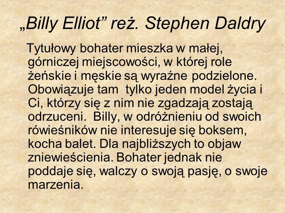 Billy Elliot reż. Stephen Daldry Tytułowy bohater mieszka w małej, górniczej miejscowości, w której role żeńskie i męskie są wyraźne podzielone. Obowi