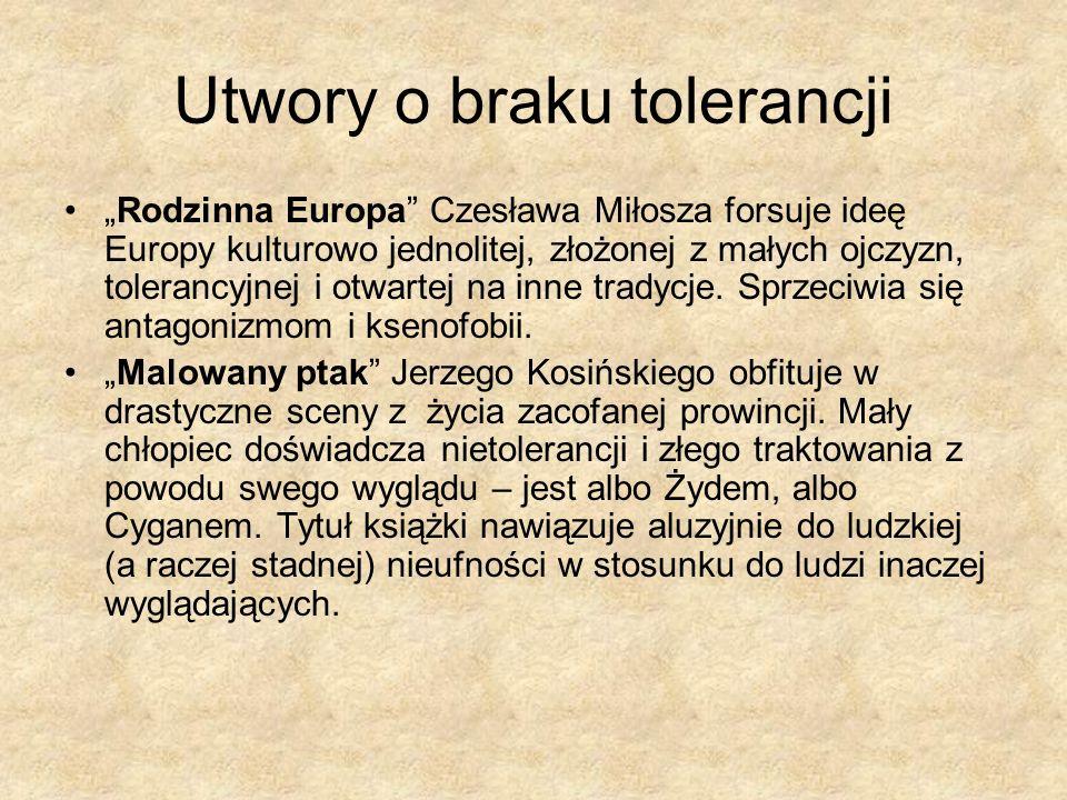Utwory o braku tolerancji Rodzinna Europa Czesława Miłosza forsuje ideę Europy kulturowo jednolitej, złożonej z małych ojczyzn, tolerancyjnej i otwart