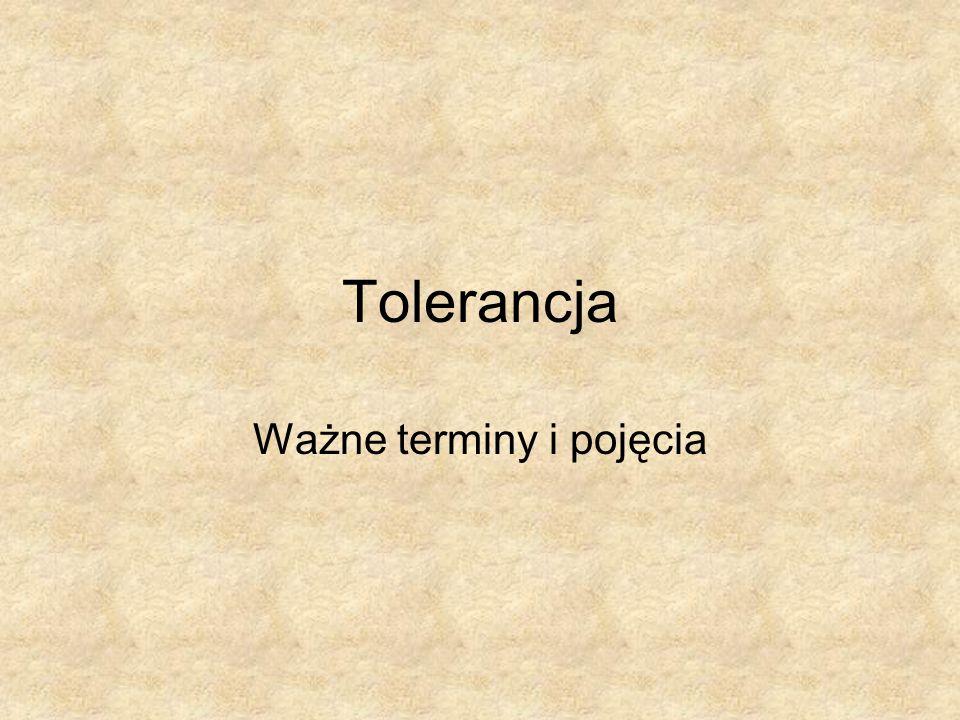 Tolerancja Ważne terminy i pojęcia