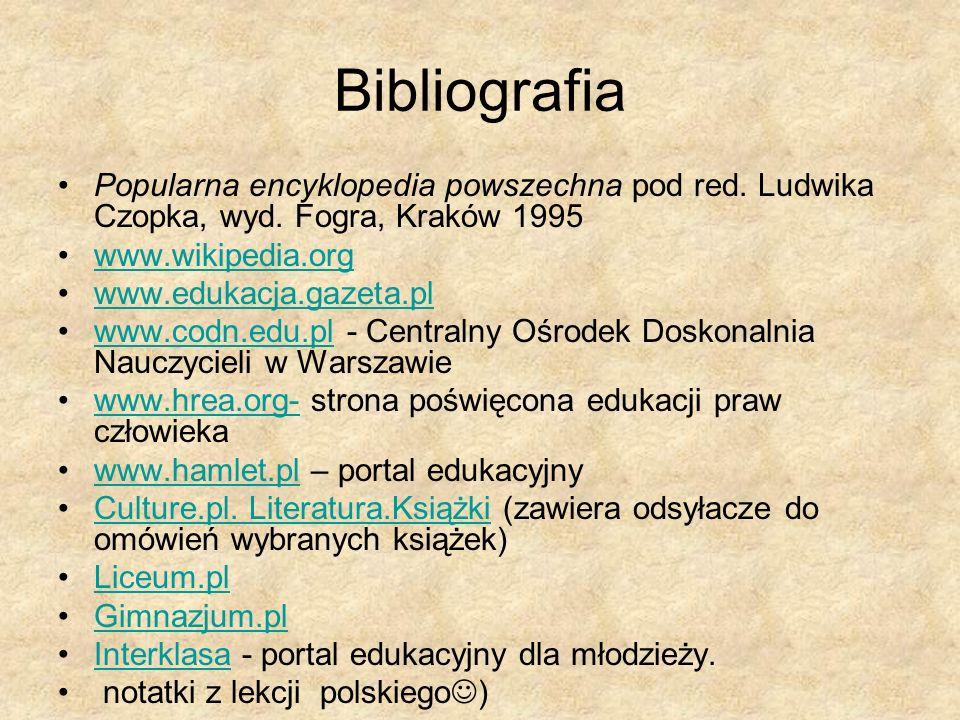 Bibliografia Popularna encyklopedia powszechna pod red. Ludwika Czopka, wyd. Fogra, Kraków 1995 www.wikipedia.org www.edukacja.gazeta.pl www.codn.edu.