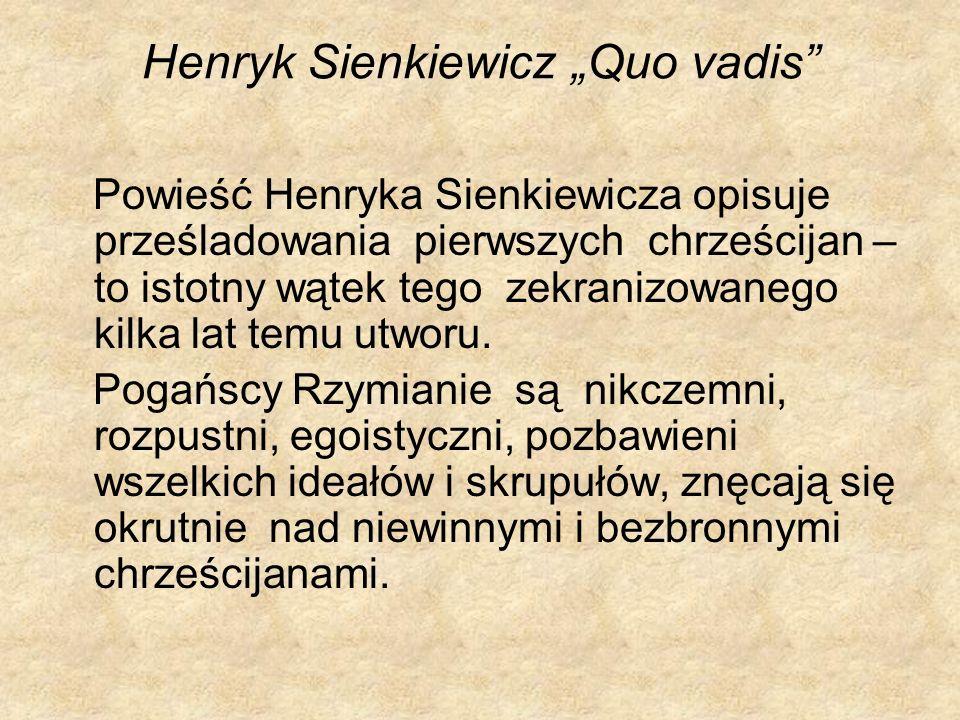 Henryk Sienkiewicz Quo vadis Powieść Henryka Sienkiewicza opisuje prześladowania pierwszych chrześcijan – to istotny wątek tego zekranizowanego kilka