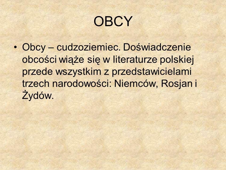 OBCY Obcy – cudzoziemiec. Doświadczenie obcości wiąże się w literaturze polskiej przede wszystkim z przedstawicielami trzech narodowości: Niemców, Ros