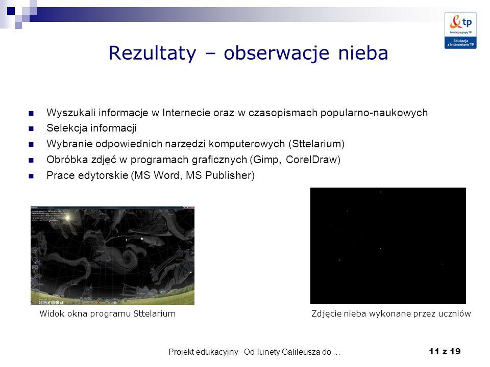 Projekt edukacyjny - Od lunety Galileusza do … 11 z 19 Rezultaty – obserwacje nieba Wyszukali informacje w Internecie oraz w czasopismach popularno-na