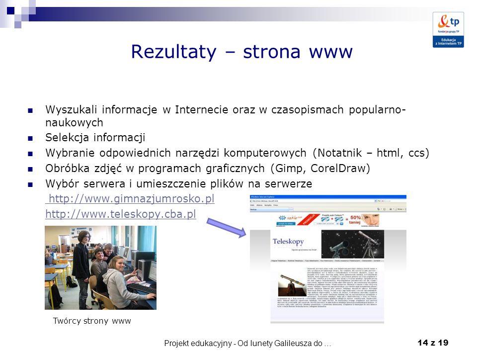 Projekt edukacyjny - Od lunety Galileusza do … 14 z 19 Rezultaty – strona www Wyszukali informacje w Internecie oraz w czasopismach popularno- naukowy