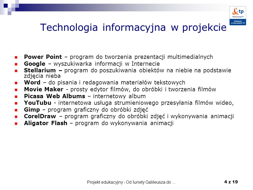 Projekt edukacyjny - Od lunety Galileusza do … 5 z 19 Technologia informacyjna w projekcie Nieodzownym narzędziem w dzisiejszych czasach jest Internet, który służy do wyszukiwania informacji i komunikacji.