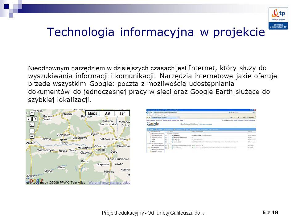 Projekt edukacyjny - Od lunety Galileusza do … 5 z 19 Technologia informacyjna w projekcie Nieodzownym narzędziem w dzisiejszych czasach jest Internet