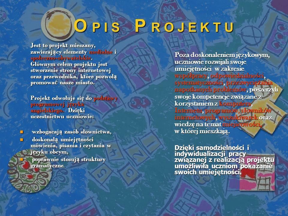 O P I S P R O J E K T U Jest to projekt mieszany, zawieraj ą cy elementy medialne i społeczno-obywatelskie. Głównym celem projektu jest stworzenie str