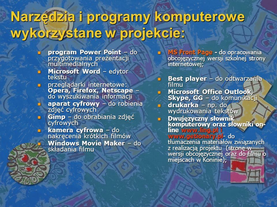 Narzędzia i programy komputerowe wykorzystane w projekcie: npnpnpnprogram Power Point – do przygotowania prezentacji multimedialnych nMnMnMnMicrosoft
