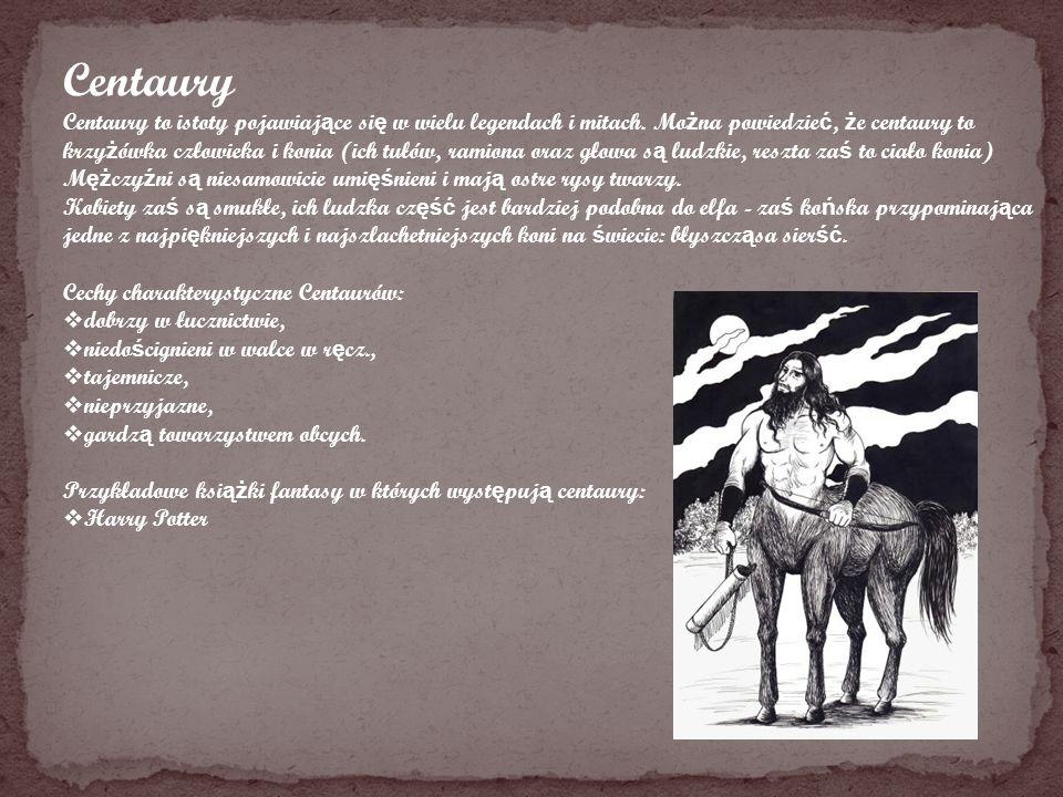 Centaury Centaury to istoty pojawiaj ą ce si ę w wielu legendach i mitach. Mo ż na powiedzie ć, ż e centaury to krzy ż ówka człowieka i konia (ich tuł