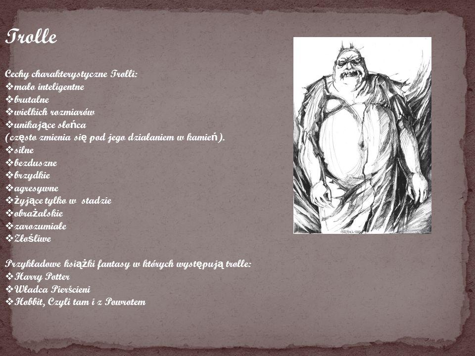 Trolle Cechy charakterystyczne Trolli: mało inteligentne brutalne wielkich rozmiarów unikaj ą ce sło ń ca (cz ę sto zmienia si ę pod jego działaniem w