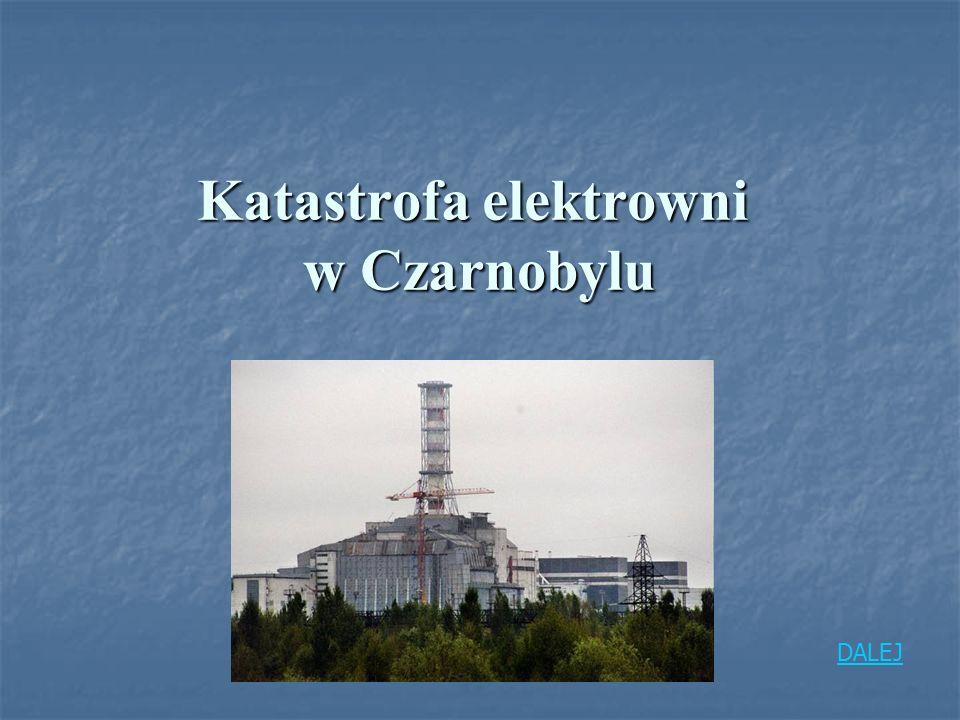 26 kwietnia 1986 r., w czwartym reaktorze Czarnobylskiej elektrowni atomowej nastąpił wybuch.