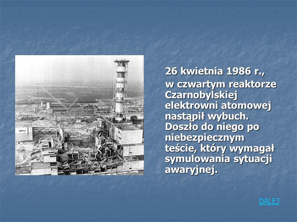 Po wybuchu reaktora do atmosfery przedostały się wielkie ilości radioaktywnych substancji.
