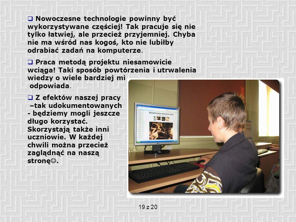 19 z 20 Nowoczesne technologie powinny być wykorzystywane częściej.