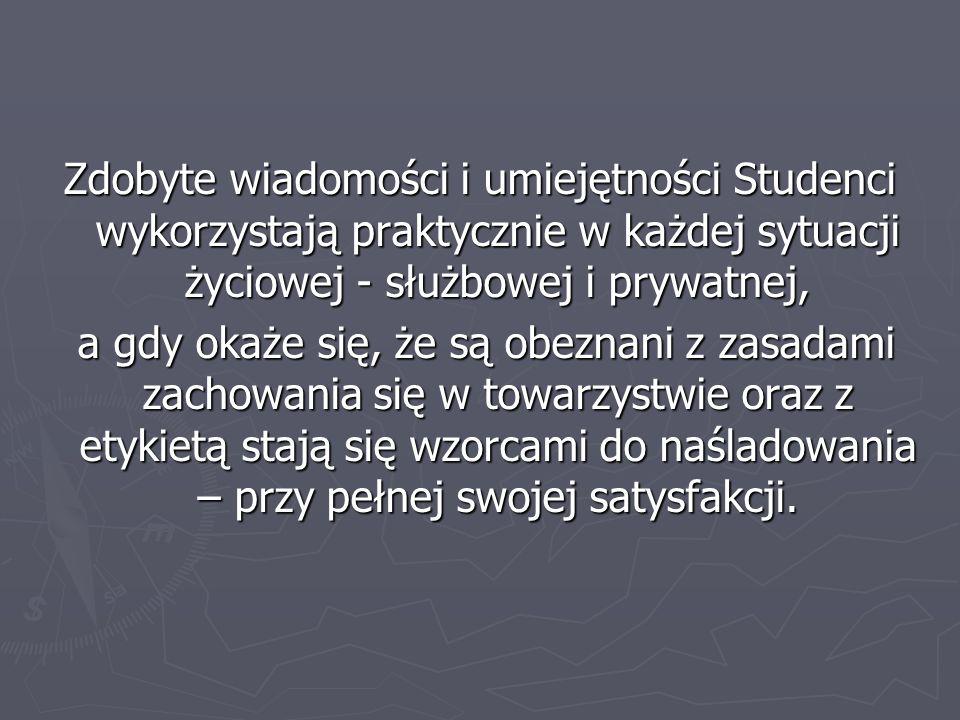 Zdobyte wiadomości i umiejętności Studenci wykorzystają praktycznie w każdej sytuacji życiowej - służbowej i prywatnej, a gdy okaże się, że są obeznan