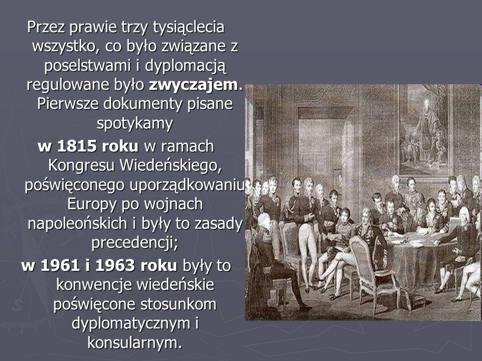 Przez prawie trzy tysiąclecia wszystko, co było związane z poselstwami i dyplomacją regulowane było zwyczajem. Pierwsze dokumenty pisane spotykamy w 1