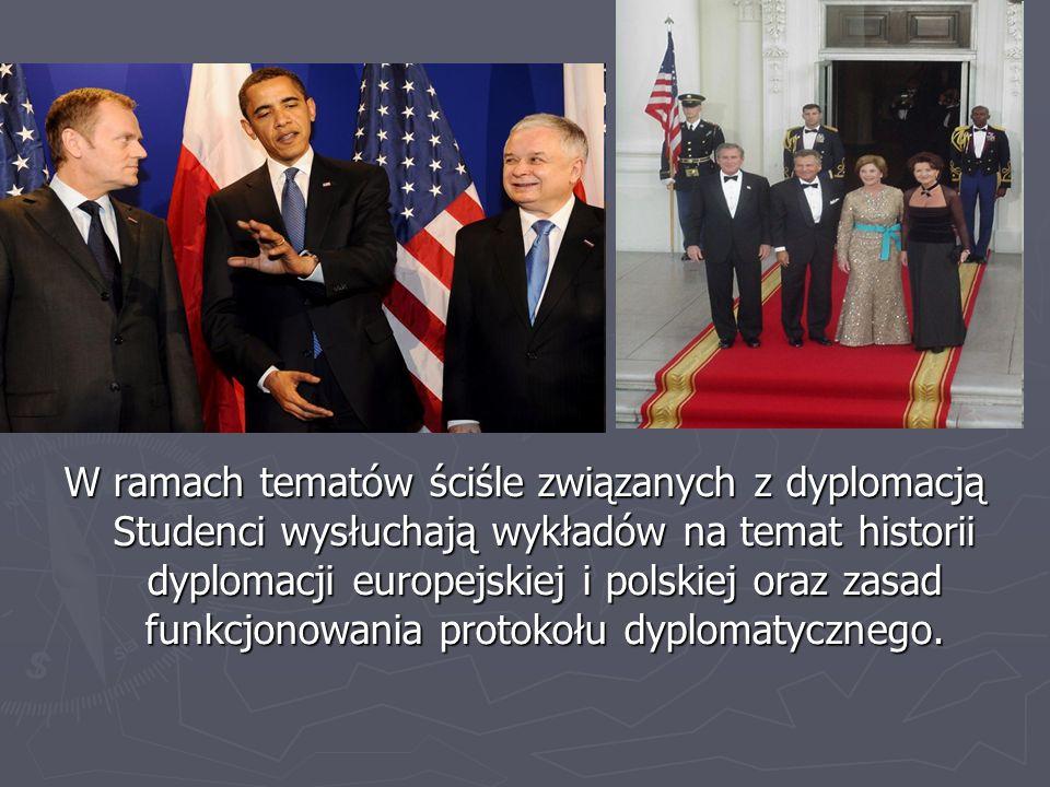 W ramach tematów ściśle związanych z dyplomacją Studenci wysłuchają wykładów na temat historii dyplomacji europejskiej i polskiej oraz zasad funkcjono