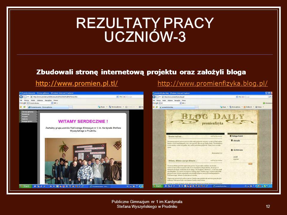 Publiczne Gimnazjum nr 1 im.Kardynała Stefana Wyszyńskiego w Prudniku12 REZULTATY PRACY UCZNIÓW-3 Zbudowali stronę internetową projektu oraz założyli
