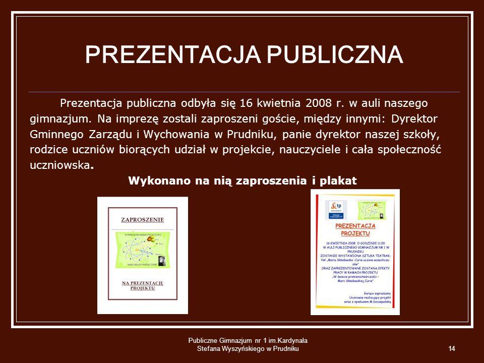 Publiczne Gimnazjum nr 1 im.Kardynała Stefana Wyszyńskiego w Prudniku14 PREZENTACJA PUBLICZNA Prezentacja publiczna odbyła się 16 kwietnia 2008 r. w a