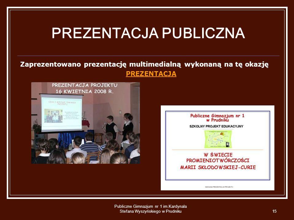 Publiczne Gimnazjum nr 1 im.Kardynała Stefana Wyszyńskiego w Prudniku15 PREZENTACJA PUBLICZNA Zaprezentowano prezentację multimedialną wykonaną na tę