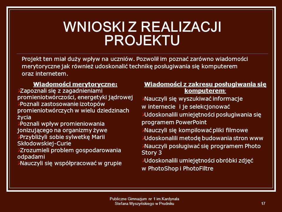 Publiczne Gimnazjum nr 1 im.Kardynała Stefana Wyszyńskiego w Prudniku17 WNIOSKI Z REALIZACJI PROJEKTU Projekt ten miał duży wpływ na uczniów. Pozwolił