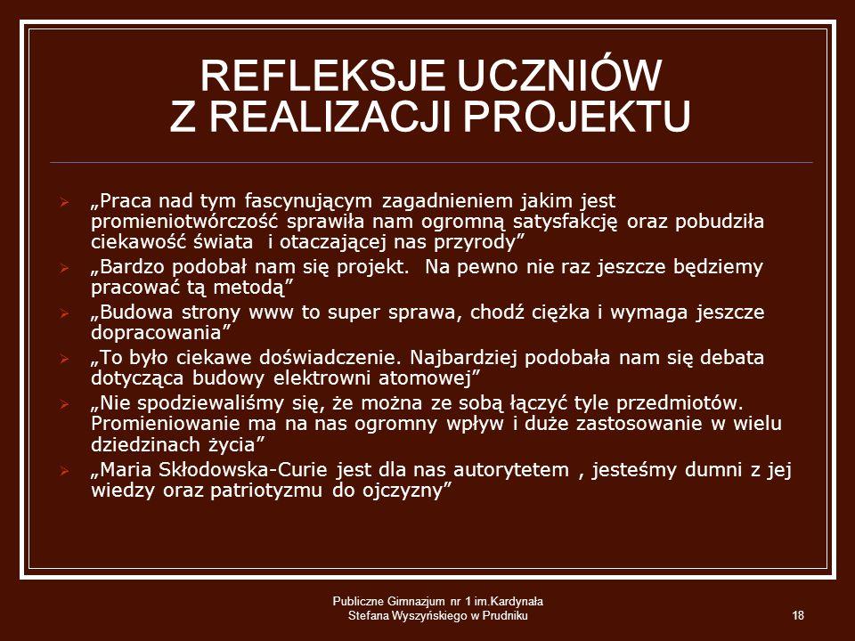 Publiczne Gimnazjum nr 1 im.Kardynała Stefana Wyszyńskiego w Prudniku18 REFLEKSJE UCZNIÓW Z REALIZACJI PROJEKTU Praca nad tym fascynującym zagadnienie