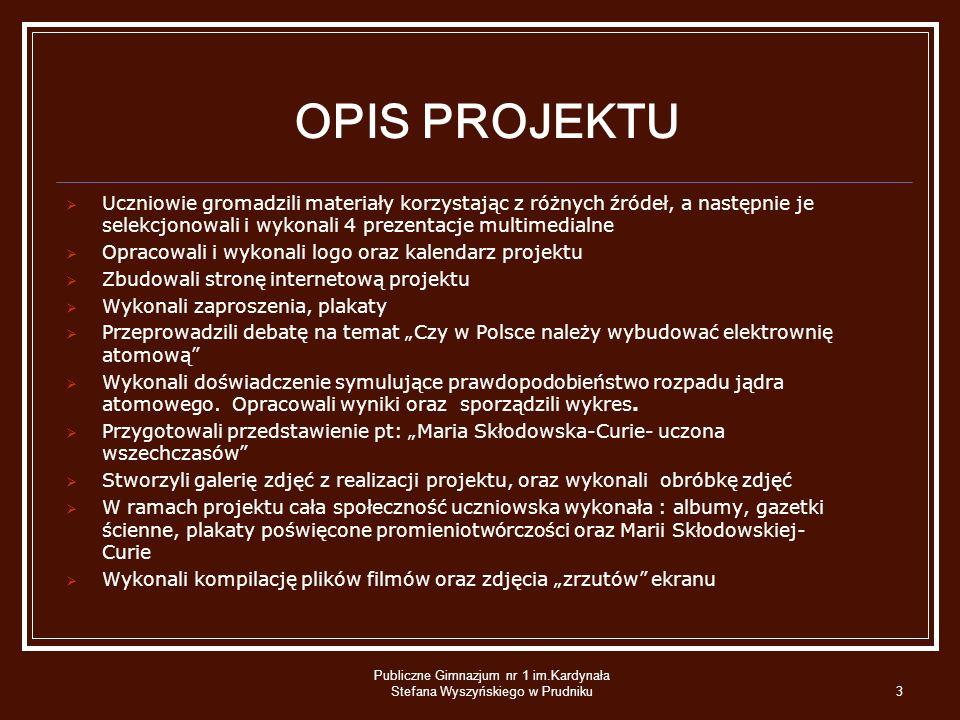 Publiczne Gimnazjum nr 1 im.Kardynała Stefana Wyszyńskiego w Prudniku3 OPIS PROJEKTU Uczniowie gromadzili materiały korzystając z różnych źródeł, a na