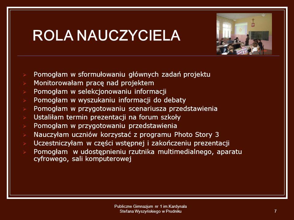 Publiczne Gimnazjum nr 1 im.Kardynała Stefana Wyszyńskiego w Prudniku7 ROLA NAUCZYCIELA Pomogłam w sformułowaniu głównych zadań projektu Monitorowałam