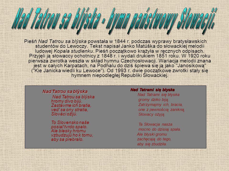 Pieśń Nad Tatrou sa blýska powstała w 1844 r. podczas wyprawy bratysławskich studentów do Lewoczy. Tekst napisał Janko Matúška do słowackiej melodii l
