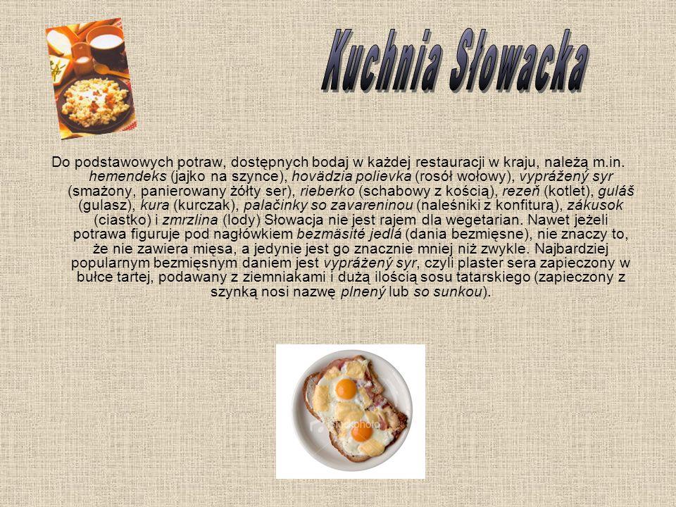 Do podstawowych potraw, dostępnych bodaj w każdej restauracji w kraju, należą m.in. hemendeks (jajko na szynce), hovädzia polievka (rosół wołowy), vyp