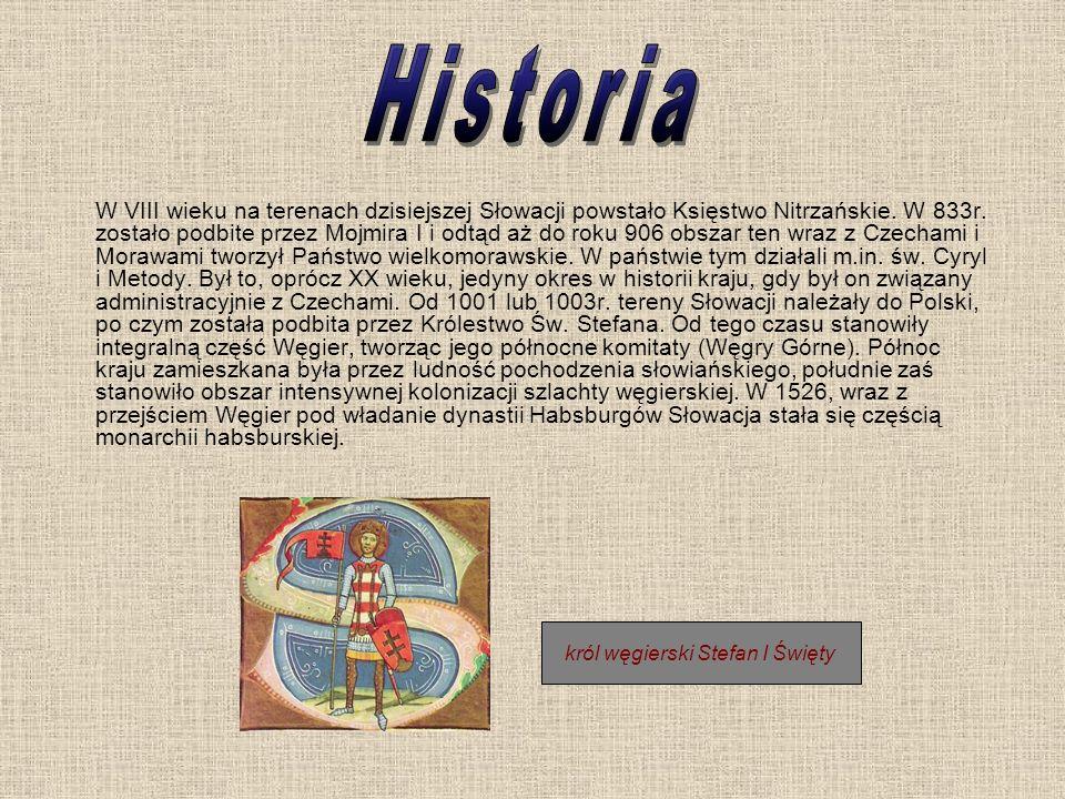 król węgierski Stefan I Święty W VIII wieku na terenach dzisiejszej Słowacji powstało Księstwo Nitrzańskie. W 833r. zostało podbite przez Mojmira I i