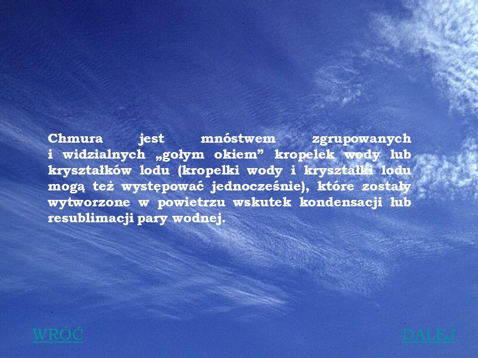 3 Chmury powstają wskutek kondensacji lub resublimacji pary wodnej w atmosferze.