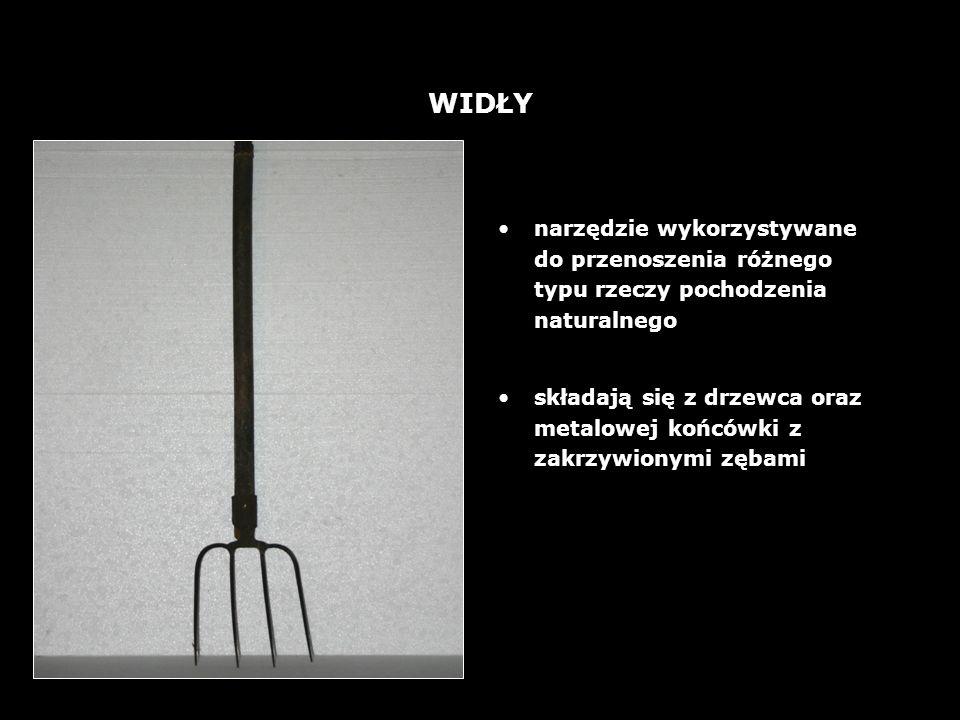 11 WIDŁY narzędzie wykorzystywane do przenoszenia różnego typu rzeczy pochodzenia naturalnego składają się z drzewca oraz metalowej końcówki z zakrzywionymi zębami