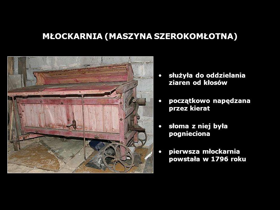 14 MŁOCKARNIA (MASZYNA SZEROKOMŁOTNA) służyła do oddzielania ziaren od kłosów początkowo napędzana przez kierat słoma z niej była pognieciona pierwsza młockarnia powstała w 1796 roku