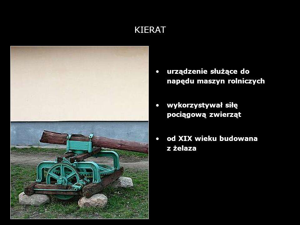16 KIERAT urządzenie służące do napędu maszyn rolniczych wykorzystywał siłę pociągową zwierząt od XIX wieku budowana z żelaza