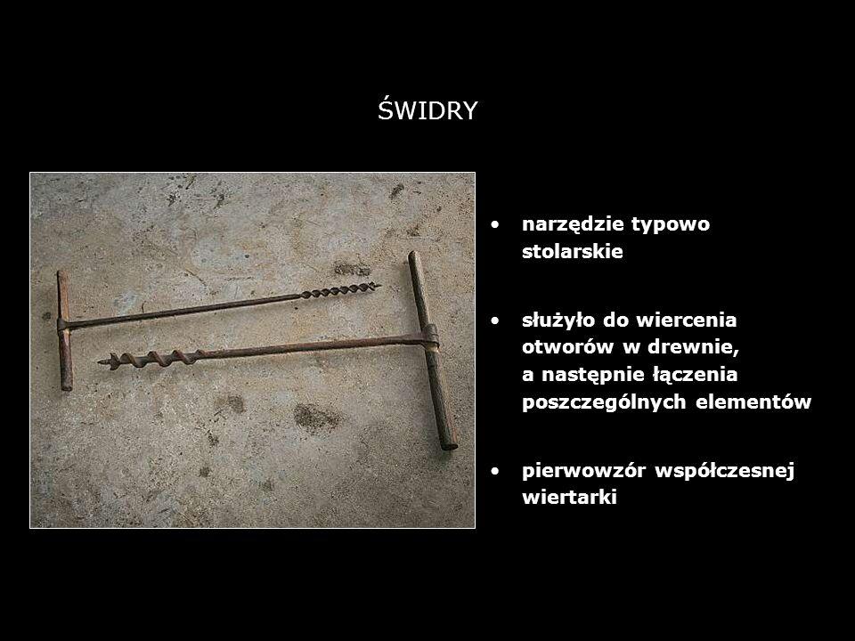 23 ŚWIDRY narzędzie typowo stolarskie służyło do wiercenia otworów w drewnie, a następnie łączenia poszczególnych elementów pierwowzór współczesnej wiertarki