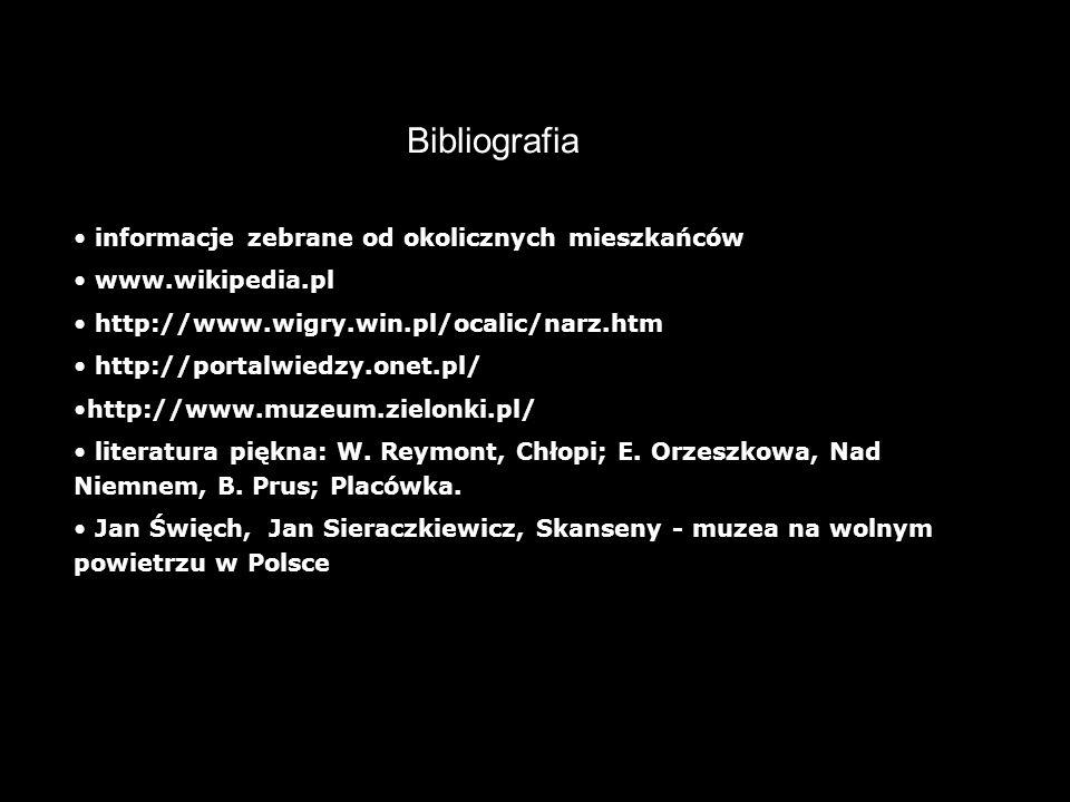 29 Bibliografia informacje zebrane od okolicznych mieszkańców www.wikipedia.pl http://www.wigry.win.pl/ocalic/narz.htm http://portalwiedzy.onet.pl/ http://www.muzeum.zielonki.pl/ literatura piękna: W.